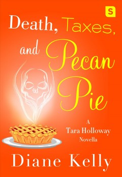 Death, taxes, and pecan pie - Diane Kelly