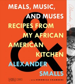 Meals, music, and muses : recipes from my African American kitchen - Alexander Smalls