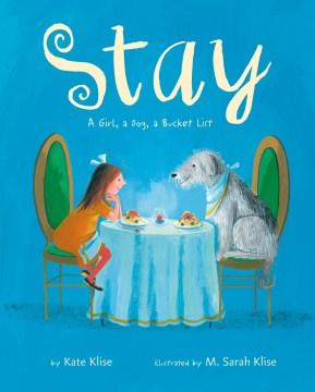 Stay : a girl, a dog, a bucket list - Kate Klise