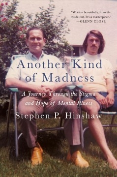 Another kind of madness : a journey through the stigma and hope of mental illness - Stephen P Hinshaw