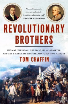 Revolutionary Brothers : Thomas Jefferson, the Marquis de Lafayette, and the Friendship That Helped Forge Two Nations - Tom Chaffin