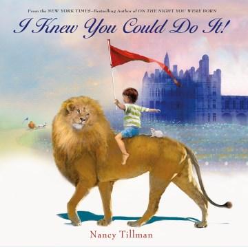 I knew you could do it! - Nancy Tillman
