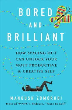 Bored and Brilliant : How Spacing Out Can Unlock Your Most Productive and Creative Self - Manoush Zomorodi