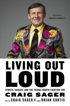 Living out loud : sports, cancer, and the things worth fighting for - Craig Sager