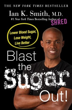 Blast the Sugar Out! : Lower Blood Sugar, Lose Weight, Live Better - Ian K Smith