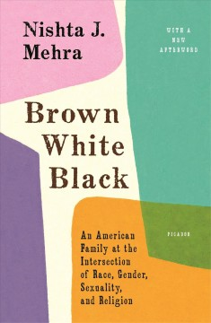 Brown, white, black : an American family at the intersection of race, gender, sexuality, and religion - Nishta Mehra