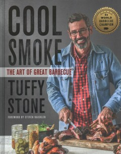 Cool Smoke : The Art of Great Barbecue - Tuffy Stone