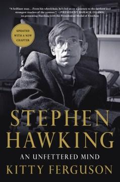 Stephen Hawking : an unfettered mind - Kitty Ferguson