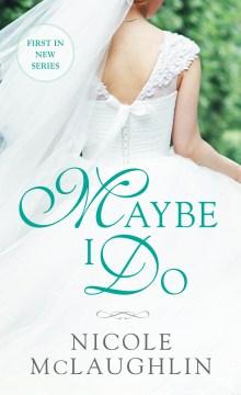 Maybe I Do - Nicole Mclaughlin
