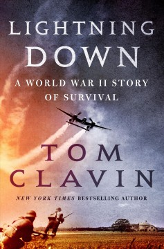 Lightning Down : A World War II Story of Survival - Tom Clavin
