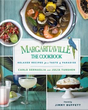 Margaritaville : Relaxed Recipes for a Taste of Paradise - Carlo; Turshen Sernaglia