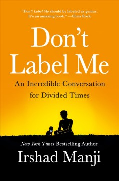 Don't Label Me : An Unusual Conversation for Divided Times - Irshad Manji