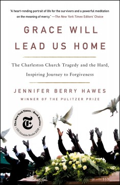 Grace will lead us home : the Charleston Church Massacre and the hard, inspiring journey to forgiveness - Jenniferauthor.(Jennifer Berry) Hawes