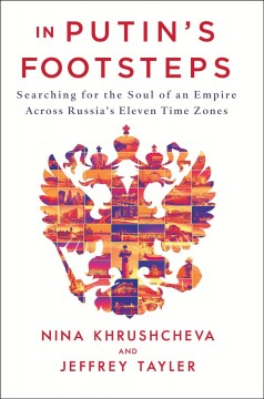 In Putin's Footsteps : Searching for the Soul of an Empire Across Russia's Eleven Time Zones - Nina; Tayler Khrushcheva