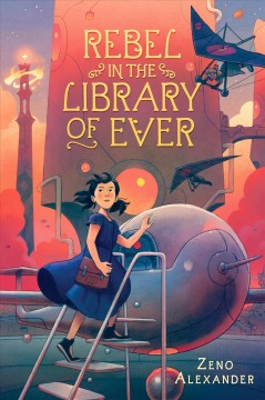 Rebel in the Library of Ever - Zeno Alexander