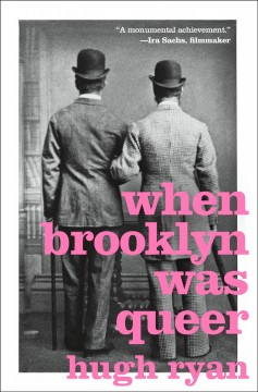 When Brooklyn was queer / Hugh Ryan - Hugh Ryan