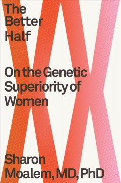 Better Half : An Argument for the Genetic Superiority of Women - Sharon Moalem