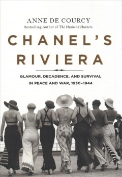Chanel's Riviera : Glamour, Decadence, and Survival in Peace and War, 1930-1944 - Anne De Courcy