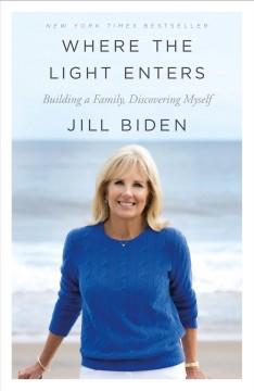 Where the light enters : building a family, discovering myself - Jill Biden