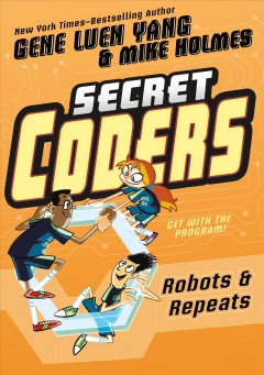 Secret coders Volume 4, robots & repeats - Gene Luen Yang