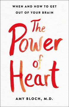 Power of Heart : When and How to Get Out of Your Brain - Amy Bloch