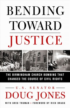 Bending Toward Justice : The Birmingham Church Bombing That Changed the Course of Civil Rights - Doug Jones