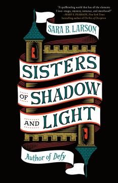 Sisters of Shadow and Light - Sara B Larson