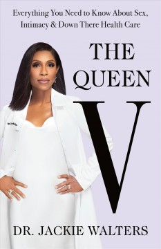 Queen V : Everything You Need to Know About Sex, Intimacy, and Down There Health Care - Jackie Walters