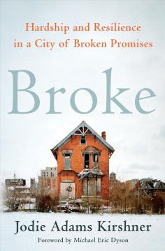 Broke : Hardship and Resilience in a City of Broken Promises - Jodie Adams; Dyson Kirshner