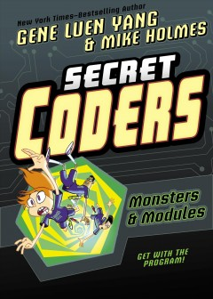 Secret coders Volume 6, Monsters & modules - Gene Luen Yang