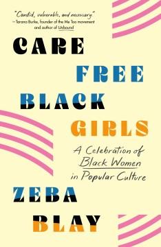 Carefree Black Girls : A Celebration of Black Women in Popular Culture - Zeba Blay