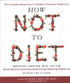 How not to diet : the groundbreaking science of healthy, permanent weight loss - Michael Greger