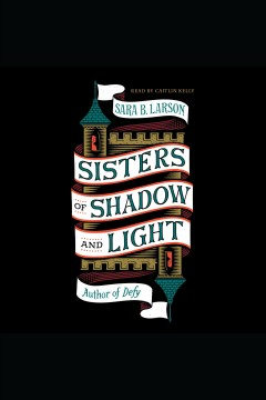 Sisters of shadow and light - Sara B Larson