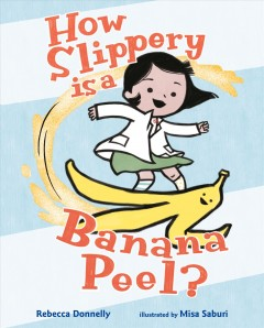 How Slippery Is a Banana Peel? - Rebecca; Saburi Donnelly