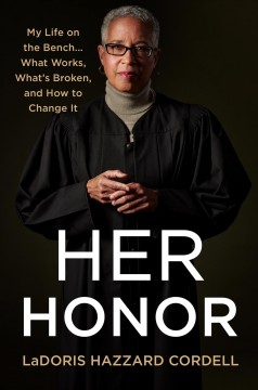Her Honor : My Life on the Bench...what Works, What's Broken, and How to Change It - Ladoris Hazzard Cordell