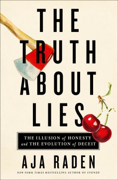 Truth About Lies : The Illusion of Honesty and the Evolution of Deceit - Aja Raden