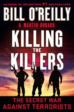 Killing the Killers : The Secret War Against Terrorists - Bill; Dugard O'Reilly
