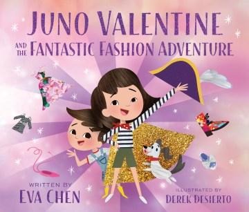Juno Valentine and the fantastic fashion adventure - Eva Chen