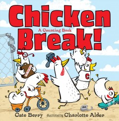 Chicken break! : a counting book - Cate Berry