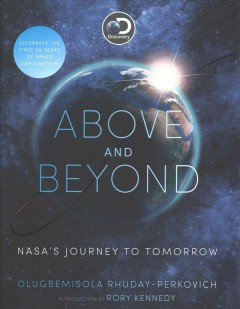 Above and beyond : NASA's journey to tomorrow / Olugbemisola Rhuday-Perkovich ; with introduction from Rory Kennedy - Olugbemisola Rhuday-Perkovich
