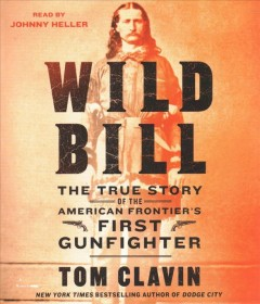 Wild Bill : the true story of the American frontier's first gunfighter - Thomas Clavin