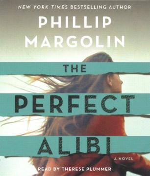 The perfect alibi : a novel - Phillip Margolin