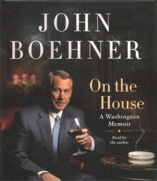 On the House : A Washington Memoir - John Boehner