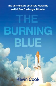 Burning Blue : The Untold Story of Christa Mcauliffe and Nasa's Challenger Disaster - Kevin Cook