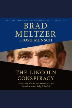 The Lincoln conspiracy : the secret plot to kill America's 16th President -- and why it failed - Brad Meltzer