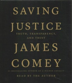 Saving Justice : Truth, Transparency, and Trust - James Comey