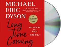 Long Time Coming : Reckoning With Race in America - Michael Eric Dyson