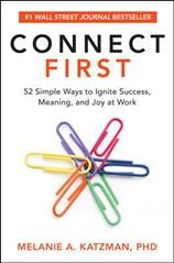 Connect First : 52 Simple Ways to Ignite Success, Meaning, and Joy at Work - Melanie Katzman