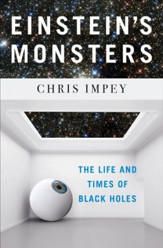 Einstein's Monsters : The Life and Times of Black Holes - Chris Impey