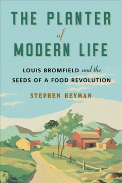 Planter of Modern Life : Louis Bromfield and the Seeds of a Food Revolution - Stephen Heyman
